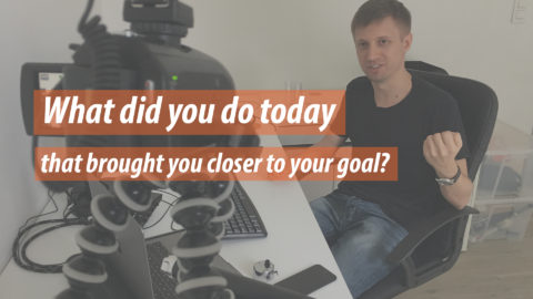 What did you do today that brought you closer to your goal?